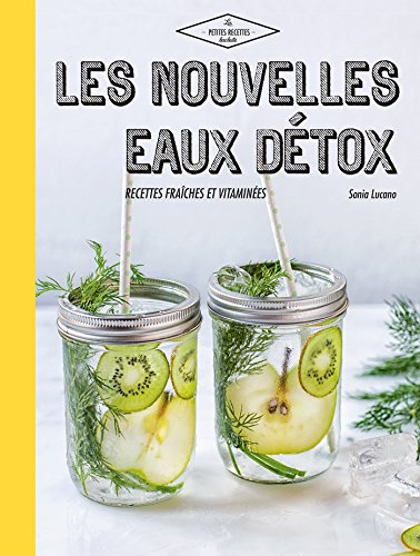 Nouvelles Eaux Détox: Recettes Fraîches Et Vitaminées