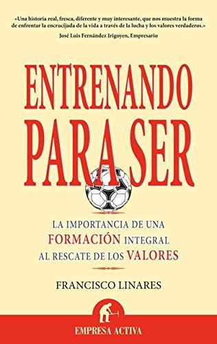 Entrenando para ser (Narrativa empresarial) por Francisco Javier Linares Vildosola