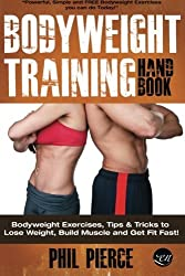 Bodyweight Training Handbook: Bodyweight Exercises, Tips & Tricks to Lose Weight, Build Muscle and Get Fit Fast! by Phil Pierce (2013-10-17)