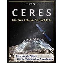 Ceres: Plutos kleine Schwester: Raumsonde Dawn über den Vulkanen eines Zwergplanete