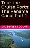 Tour the Cruise Ports: The Panama Canal Part 1 (Touring the Cruise Ports) (English Edition)