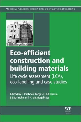Eco-efficient Construction and Building Materials: Life Cycle Assessment (LCA), Eco-Labelling and Case Studies (Woodhead Publishing Series in Civil and Structural Engineering)