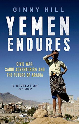 Yemen Endures: Civil War, Saudi Adventurism and the Future  of Arabia (English Edition) (Friedens Hill Press)