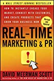 Real-time Marketing & Pr: How to Instantly Engage Your Market, Connect with Customers, and Create   Products That Grow Your Business Now (Revised) (Wiley Desktop Editions)