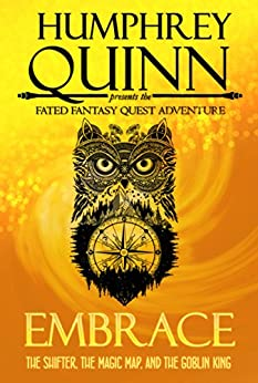 Embrace (The Shifter, The Magic Map, and The Goblin King) (A Fated Fantasy Quest Adventure Book 3) by [Humphrey - D'aigle, Rachel, Quinn,Humphrey]
