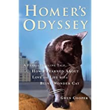 Homer's Odyssey : A Fearless Feline Tale, or How I Learned about Love and Life with a Blind Wonder Cat by Gwen Cooper (2009-08-01)
