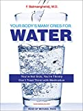 Your Body's Many Cries for Water: You're Not Sick; You're Thirsty Don't Treat Thirst With Medication