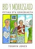 Byd y Morrisiaid - Pytiau o'u Gohebiaeth