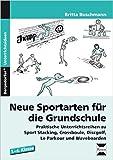 Neue Sportarten fŸr die Grundschule: Praktische Unterrichtsreihen zu Sport Stacking, Crossboule, Discgolf, Le Parkour und Waveboarden (1. bis 4. Klasse) ( 1. September 2014 )