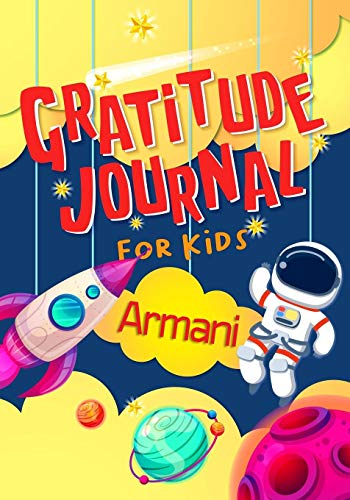 Gratitude Journal for Kids Armani: Gratitude Journal Notebook Diary Record for Children With Daily Prompts to Practice Gratitude and Mindfulness ~ Children Happiness Notebook