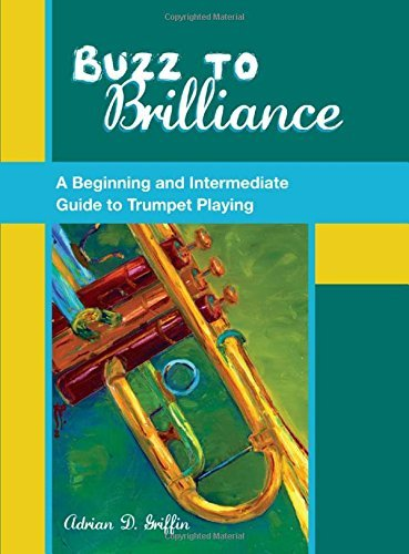 Buzz to Brilliance: A Beginning and Intermediate Guide to Trumpet Playing by Adrian Griffin (2012-11-22)