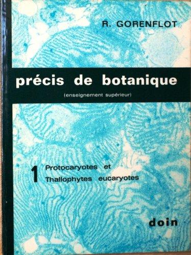 Prcis de botanique (enseignement suprieur) tome 1 : Protocaryotes et Thallophytes eucaryotes