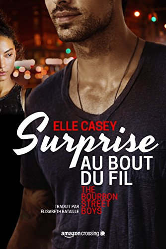 Surprise au bout du fil (The Bourbon Street Boys t. 1) de Elle Casey 2016