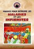 Telecharger Livres Prieres Pour Detruire Les Maladies et Les Infirmites (PDF,EPUB,MOBI) gratuits en Francaise