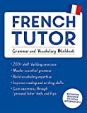 French Tutor: Grammar and Vocabulary Workbook (Learn French with Teach Yourself): Advanced beginner