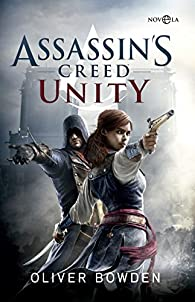 Assassin's Creed. Unity par Oliver Bowden