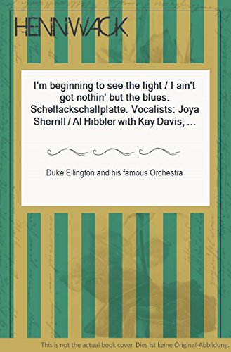 I`m beginning to see the light / I ain`t got nothin` but the blues. Schellackschallplatte. Vocalists: Joya Sherrill / Al Hibbler with Kay Davis, Obbligato.