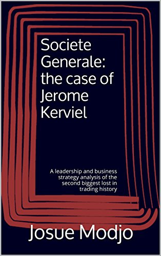 societe-generale-the-case-of-jerome-kerviel-a-leadership-and-business-strategy-analysis-of-the-secon