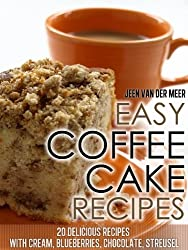 Easy Coffee Cake Recipes - 20 Delicious Recipes with Cream, Blueberries, Chocolate, Streusel (The joys of coffee Book 4) (English Edition)