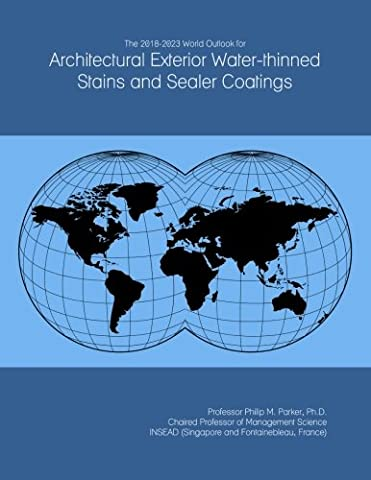 The 2018-2023 World Outlook for Architectural Exterior Water-thinned Stains and Sealer Coatings