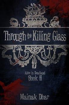 Through The Killing Glass: Alice in Deadland Book II (English Edition) von [Dhar, Mainak]