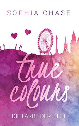 True Colours: Die Farbe der Liebe von [Chase, Sophia]