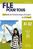 FLE pour tous. Méthode de français langue étrangère en 20 leçons avec fichiers audio. [A1-A2]...