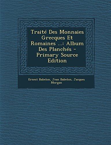 Traite Des Monnaies Grecques Et Romaines ...: Album Des Planches - Primary Source Edition by Ernest Babelon (2014-03-14) par Ernest Babelon;Jean Babelon;Jacques Morgan