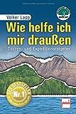 Wie helfe ich mir draußen 10.Auflage: Touren- und Expeditionsratgeber - Volker Lapp