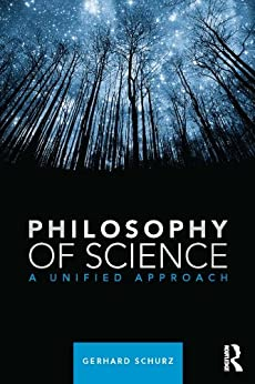Philosophy of Science: A Unified Approach by [Schurz, Gerhard]