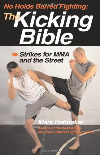 NO HOLDS BARRED FIGHTING THE KICKING BIB: Strikes for MMA and the Street by MARK HATMAKER (1-Oct-2008) Paperback