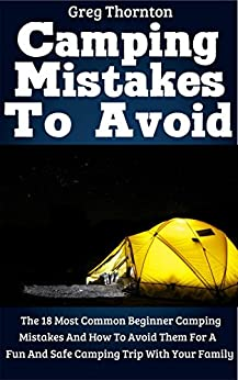 Camping Mistakes To Avoid: The 18 Most Common Beginner Camping Mistakes And How To Avoid Them For A Fun And Safe Camping Trip With Your Family Epub Descargar