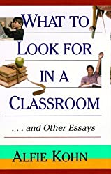 What to Look for in a Classroom: ...and Other Essays by Alfie Kohn (1998-09-22)