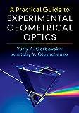 A Practical Guide to Experimental Geometrical Optics: Pract Guide Exprimntl Geomet Optics