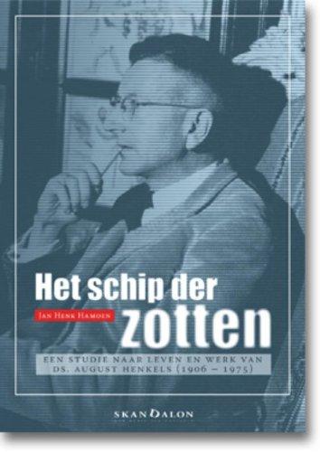 Het schip der zotten: theoloog August Henkels, drukker Hendrik Nicolaas Werkman en schrijver Simon Vestdijk. Een theologisch-culturele plaatsbepaling.