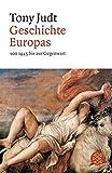 Geschichte Europas von 1945 bis zur Gegenwart - Tony Judt