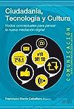 Ciudadanía, tecnología y cultura (Comunicación / Comunicología Latina nº 45)