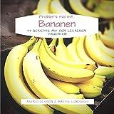 Probier's mal mit...Bananen: 37 Gerichte mit den leckeren Früchten