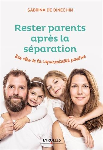 Rester parents après la séparation: Les clés de la coparentalité positive par Sabrina de Dinechin