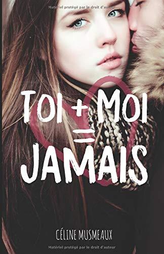 Toi + Moi = Jamais par Céline Musmeaux