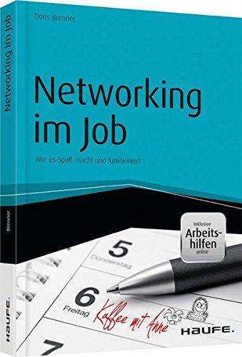Networking im Job - inklusive Arbeitshilfen online: Wie es Spaß macht und funktioniert (Haufe Fachbuch)