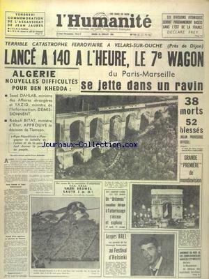HUMANITE (L') du 24/07/1962 - 6 DIVISIONS ATOMIQUES SERONT BASEE DANS L'EST DE LA FRANCE ANNONCE FREY - LE 7EME WAGON DU PARIS-MARSEILLE SE JETTE DANS UN RAVIN - ALGERIE - NOUVELLE DIFFICULTES POUR BEN KHEDA - RENCONTRE D'ATHLETISME USA - URSS ET VALERI BRUMEL - JACQUES BREL AU FESTIVAL D'HELSINKI