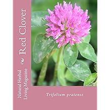 Red Clover - Trifolium pratense: Trifolium Pratense (Natural Herbal Living Magazine Book 14) (English Edition)