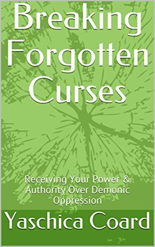 Breaking Forgotten Curses: Receiving Your Power & Authority Over Demonic Oppression (English Edition)