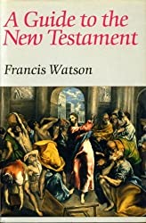 A Guide to the New Testament by Francis Watson (1987-08-27)
