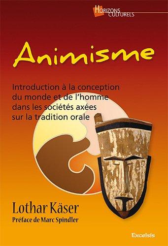 Animisme Introduction à la conception du monde et de l'homme dans les sociétés axées sur la tradition orale