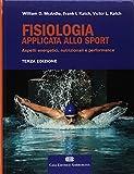 Fisiologia applicata allo sport. Aspetti energetici, nutrizionali e performance. Con Contenuto digitale (fornito elettronicamente)