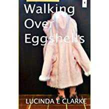Walking Over Eggshells by Lucinda E Clarke (2013-07-29)