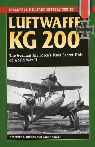 Luftwaffe Kg 200: The German Air Force's Most Secret Unit of World War II (Stackpole Military History)