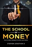 THE SCHOOL OF MONEY: HOW TO MAKE, MANAGE AND MULTIPLY YOUR MONEY (HOW TO MAKE EXTRA MONEY, LOVE IS NOT ENOUGH , PASSIVE INCOME, HOW TO BECOME A MILLIONAIRE, ... $ 100 000, WORK FROM HOME) (English Edition)